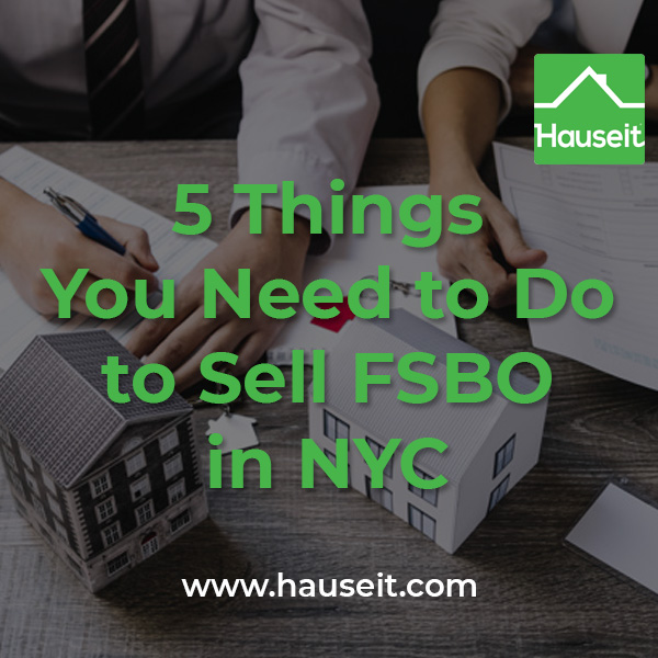 Selling FSBO in NYC is a challenge that requires preparation & research. Here are 5 things you must do to succeed if you want to sell your home without an agent in NYC.