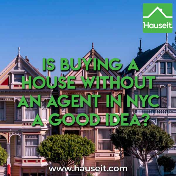 You can find any listing online, so why do you need a buyer's agent? Is buying a house without an agent in NYC a good idea? What about in Westchester or Queens or Long Island? What will you miss out on by not having a buyer's agent in New York City?