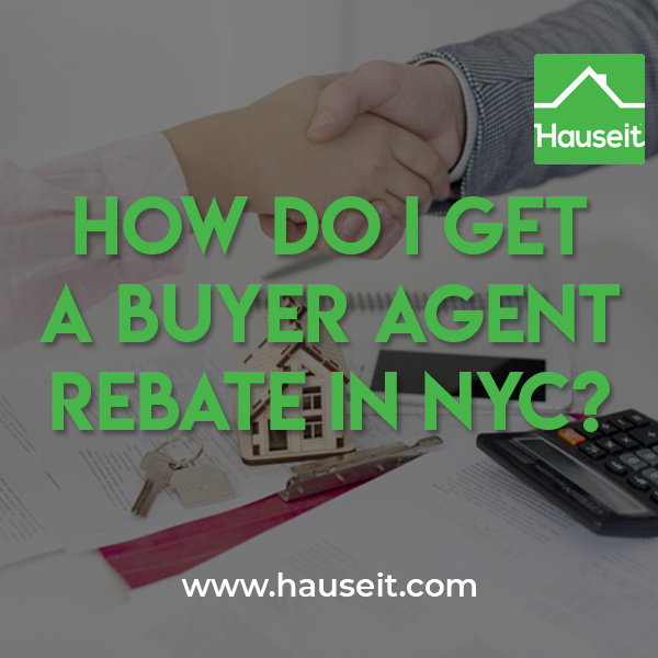 Getting a buyer agent commission rebate in NYC is as simple as signing-up to work with a buyer's agent who has agreed to credit you back a portion of the buyer broker commission paid by the seller.