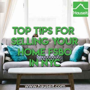 Selling your home For Sale By Owner (FSBO) in New York City can be a nightmare. So what are the top tips for selling your home FSBO in NYC? Make sure you read these time tested tips and advice so you don't mess up the biggest transaction of your life!