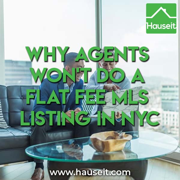 Why won't agents want to make a quick buck for some data entry work? Reasons why agents won't do a flat fee MLS listing in NYC and more.