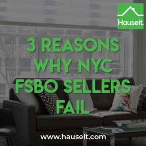 The top 3 reasons why NYC FSBO sellers fail to sell include poor listing syndication, unrealistic pricing and a lack of professional photos and a floor plan.
