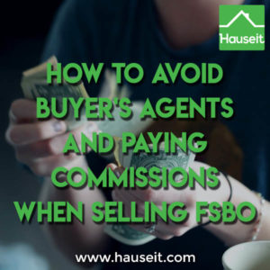 Selling FSBO? Learn how to stop agents from hijacking your unrepresented buyers and charging  you a buyers' agent commission. Save 6% when selling FSBO.