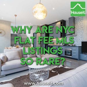 Hauseit explains why NYC flat fee MLS listings are so rare and how you can order one