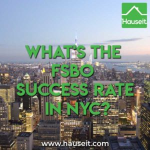 What is the FSBO success rate in NYC for home owners selling without the help of a traditional real estate agent? You'll be surprised at the statistics!