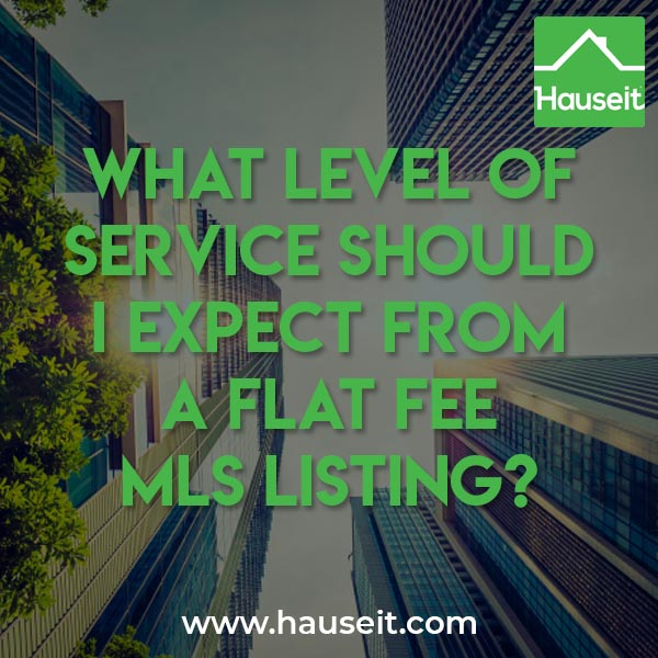 What level of service should I expect from a flat fee MLS listing?
