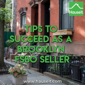 Looking to succeed as a Brooklyn FSBO seller? You need to make sure you understand these key tips before selling your condo or coop in NYC.