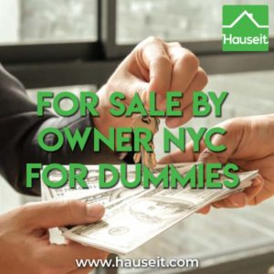 What Are the Steps to Selling For Sale by Owner in NYC? Is Selling FSBO a Good Idea in NYC? What Is the Value Add of a Full Service Listing Agent?