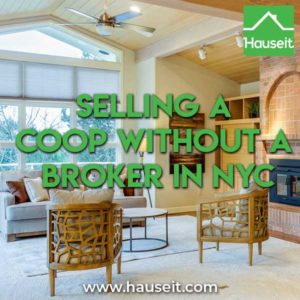 Selling a coop without a broker in NYC is not as difficult as listing agents will have you believe. Here's a list of what you'll need to sell a coop in NYC.