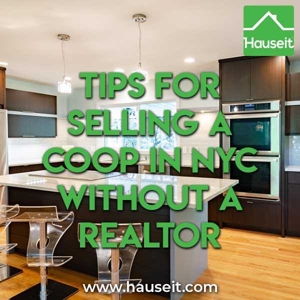 Real estate agents have long held a tight grip over NYC home owners. Here are the best tips for selling a coop in NYC without a Realtor.