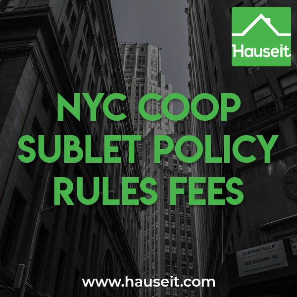 A typical co-op building in NYC will allow you to sublet your apartment for one or two years every few years. Coop subletting policies, rules and fees vary by building.