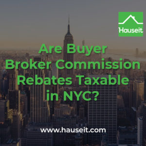 Buyer broker commission rebates in NYC are not considered to be taxable income. Buyer agent rebates in NYC are fully legal and not taxable.
