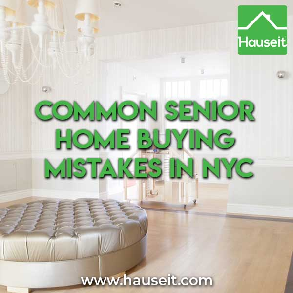 Senior Citizens face some unique challenges. Here are some common senior home buying mistakes in NYC and how to avoid them in the first place.