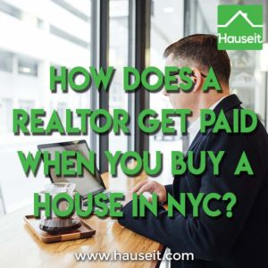 Do NYC home buyers have to pay for their buyer's broker? How does a Realtor get paid when you buy a house in New York City? How much are Realtor fees?