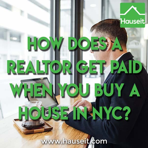 How does a Realtor get paid when you buy a house in NYC?