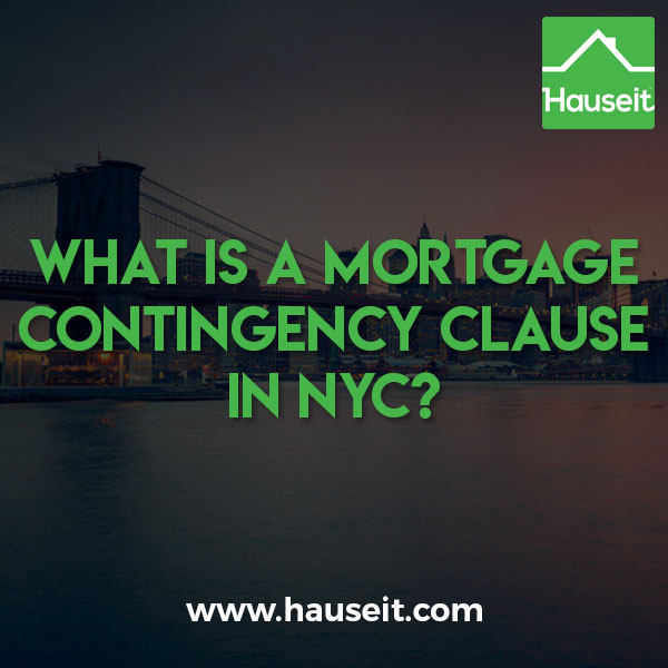 Waiving the mortgage contingency clause when buying a property in NYC can be risky, but having no mortgage contingency makes your offer more competitive.