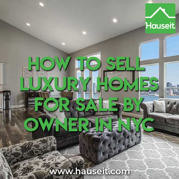 Tips to Sell Luxury Homes For Sale By Owner in NYC