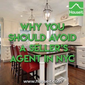 How much do seller's agents charge? Do they represent your best interests? We'll explain the reasons why you should avoid a seller's agent in NYC.