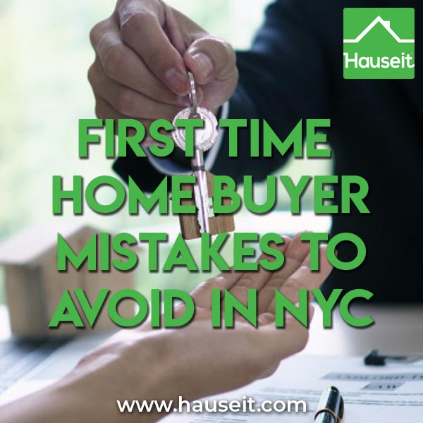First Time Home Buyer Mistakes to Avoid in NYC