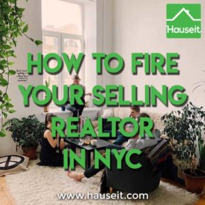 Unhappy with your real estate listing broker? Here's how to fire your selling Realtor in NYC and save your home equity at the same time.
