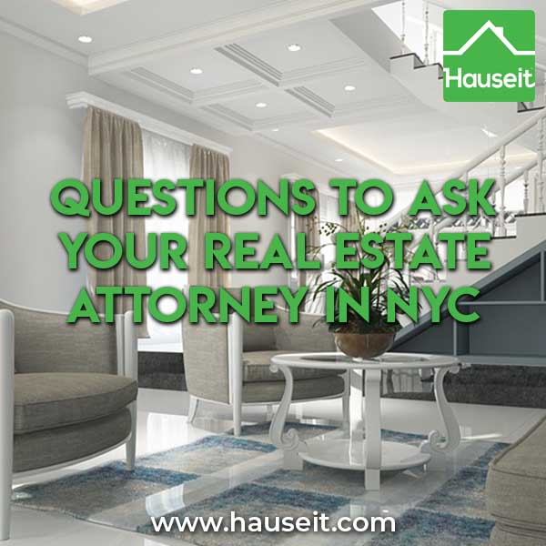 What are some important interview questions to ask your real estate attorney in NYC before you hire them to represent you on your home sale or purchase?