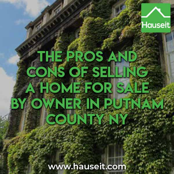 The Pros and Cons of Selling a home For Sale By Owner in Putnam County NY