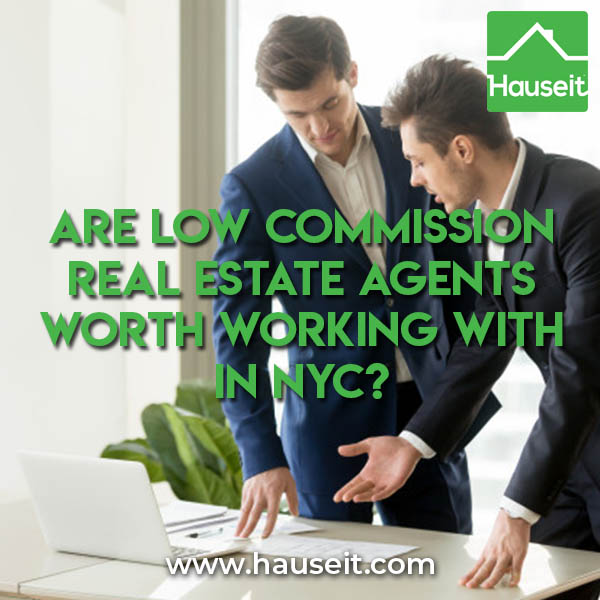 Are Low Commission Real Estate Agents Worth Working with in NYC? Read our article to find out the pros and cons of working with a low commission Realtor.