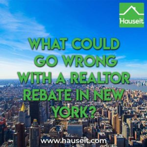 While it's tempting to sign up for the first Realtor rebate you find online, it's important to understand what could go wrong with a Realtor rebate in New York and why everyone isn't doing it.