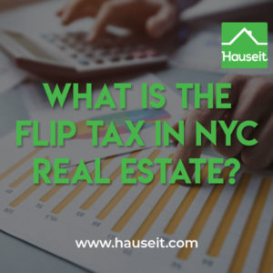 The flip tax in NYC is a common closing cost for both co-op and condo sellers. Learn what the typical real estate flip tax is in New York City, who pays the apartment flip tax, and the difference between flip taxes, transfer taxes and capital contributions in NYC real estate.