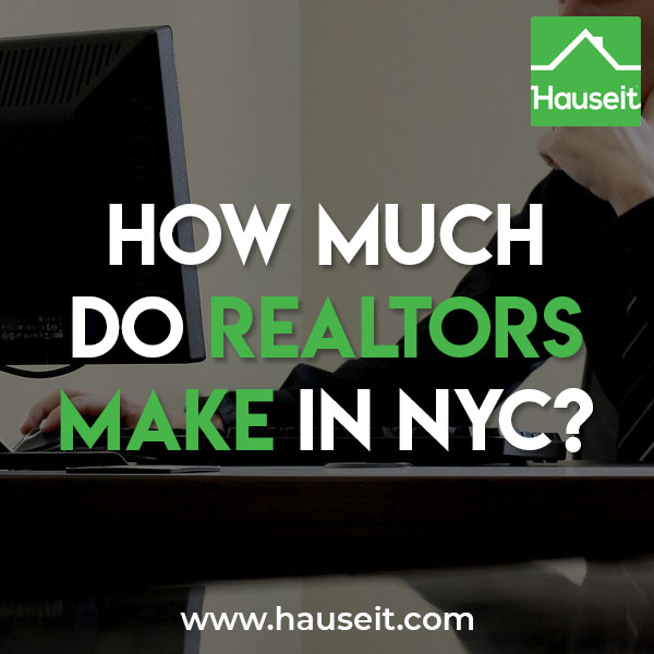 The first question many home sellers and new real estate agents ask is how much do Realtors make in NYC? What do real estate brokers in New York City make on a yearly basis? Is it more lucrative than being a working professional in finance, law or medicine? What's the average commission Realtors earn? Who pays the fee?