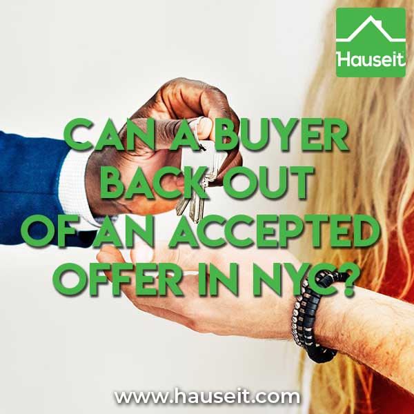 Can you withdraw an offer on a house after it has been accepted? Can I back out of buying a house after inspection? Can a buyer back out of an accepted offer in NYC? Can a buyer back out of a purchase agreement in New York? We'll explain when and how you can back out of an offer and when it's too late to do so.