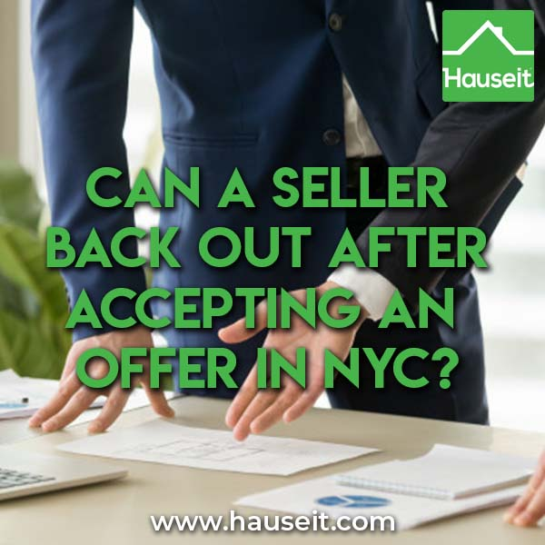 Will a Seller Owe Commission by Backing out of an Accepted Offer? Can a Seller Back out After Accepting an Offer in NYC? Can a Seller Back out After Inspection in New York? Can a Seller Back out of a Contract Before Closing? We'll explain the truth about when, if and why real estate offers are binding in New York City.
