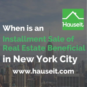 What are the risks and benefits associated with an installment sale of real estate in NYC? What tax savings can you achieve with an installment sale of your property? In what situations would an installment sale make sense? We'll discuss the pros and cons of real estate installment sales in this article.
