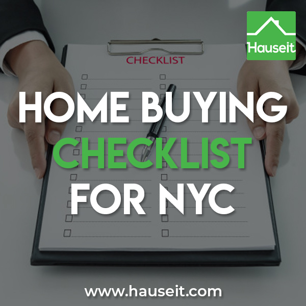Detailed home buying checklist for NYC that explains the exact steps you'll need to take before, during and after the home buying process in New York City.
