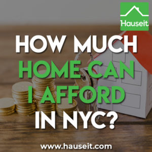 How much cash do I need to have saved? How much income do I need to get past co-op and bank financial requirements? How much home can I afford in NYC?