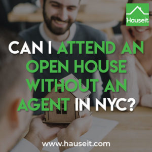 You are permitted to attend an open house without an agent in NYC. Sign-in with your buyer agent's information and have him or her register you for the open house.