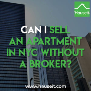 It's far easier to sell an apartment in NYC without a broker than most New York City real estate agents and brokers will care to admit.