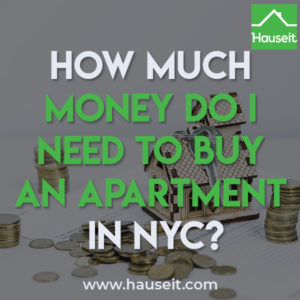 How much money you need to buy an apartment in NYC depends on whether you're buying a condo or co-op, the amount of your down payment and whether you're financing the purchase.