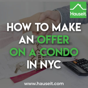 Knowing how to make an offer on a condo in NYC will give you an advantage over other buyers. Learn the steps for making an offer on a condo apartment in NYC.