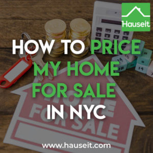 Should you price your home high to have room to negotiate? Or should you price it low to encourage a bidding war in NYC? How to price my home and more.