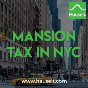 What is the NYC Mansion Tax? How much is the Mansion Tax and who pays it in NYC? Learn how to offset the Mansion Tax when buying real estate in NYC.