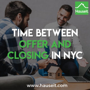 Three months is a good estimate for how much time there is between offer and closing in NYC real estate. It takes longer to close on a co-op apartment and for deals where the buyer is financing.