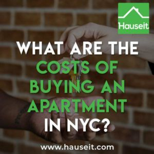 How much does it cost to buy an apartment in NYC? Learn how much money you need to buy a condo or co-op in NYC. Estimate your buyer closing costs and calculate how much NYC apartment you can afford.