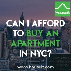 Whether you can afford to buy an apartment in NYC depends on your annual income, how much you've saved and the estimated carrying costs of your condo or co-op apartment.