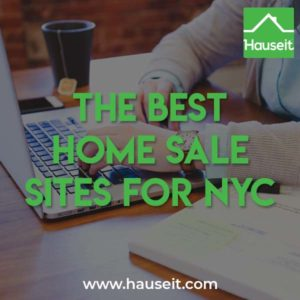 What are the best home sale sites for NYC? Don't real estate sites all have the same listings? Which websites allow you to contact the listing agent directly?
