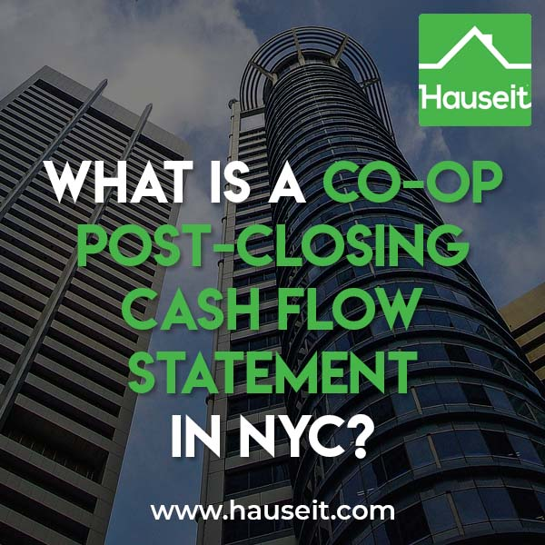 A co-op post-closing cash flow statement may be requested by a coop board as part of your board application. Download a template post-closing cash flow statement.