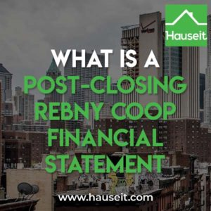 A post-closing REBNY coop financial statement is a common requirement for co-op board applications in NYC. It shows your assets and liabilities upon closing.