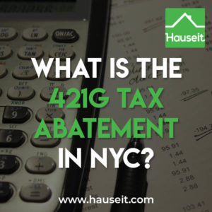 The 421g tax abatement and exemption in NYC explained. History of the 421-g tax incentive and how to calculate and verify the incentive. Projection model.