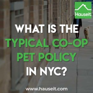 The specific co-op pet policy varies by building in NYC, however most coops have house rules which establish a code of conduct for pet owners.