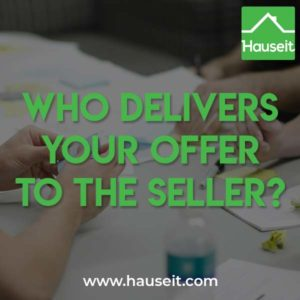 Does your real estate agent deliver your offer to the seller? Should you submit an offer directly? Who delivers your offer to the seller normally?